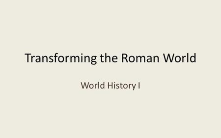 Transforming the Roman World World History I. New Germanic Kingdoms After the fall of Rome, Europe entered a period known as the Middle Ages. – Early.