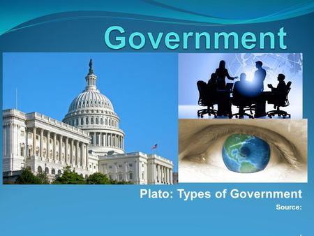 "Plato: Types of Government Source: (. Introduction ""Good people do not need laws to tell them to act responsibly, while bad people find a way around the."