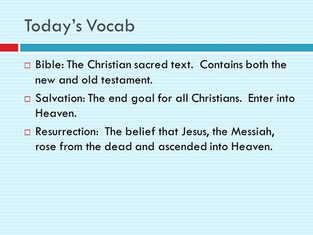 Today's Vocab  Bible: The Christian sacred text. Contains both the new and old testament.  Salvation: The end goal for all Christians. Enter into Heaven.