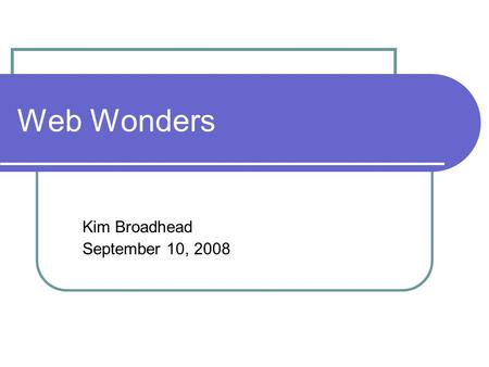 Web Wonders Kim Broadhead September 10, 2008. Online Resources Voicethread Mixbook Animoto Survey Monkey.