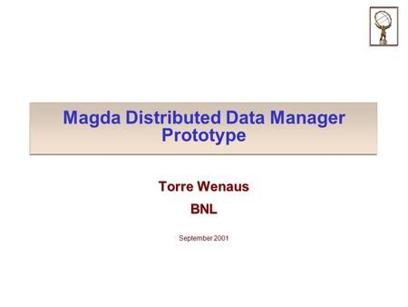 Magda Distributed Data Manager Prototype Torre Wenaus BNL September 2001.