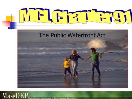 The Public Waterfront Act. Covering the basic questions Why? Purpose of Act and Regulations Where? Geographic Jurisdiction What? Activities Subject to.