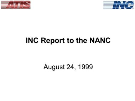 INC Report to the NANC August 24, 1999. Report Overview  Meeting Schedules and Logistics  2000 Meeting Schedule  OBF 500/900 Liaison  Status of Reseller/Type.
