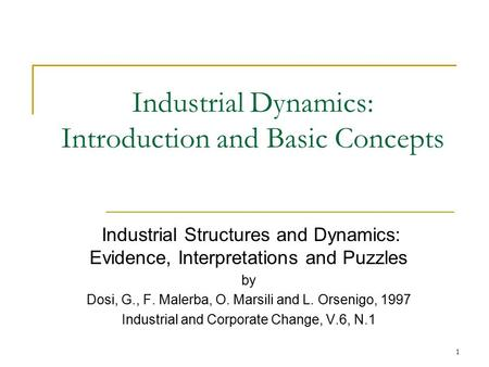 1 Industrial Dynamics: Introduction and Basic Concepts Industrial Structures and Dynamics: Evidence, Interpretations and Puzzles by Dosi, G., F. Malerba,
