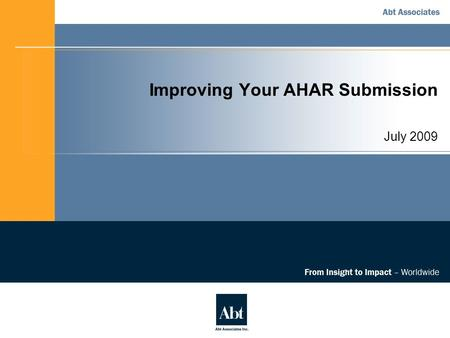 Improving Your AHAR Submission July 2009. Agenda 1. Introduction to the AHAR 2. Key AHAR Reporting Requirements 3. Data Collection and Submission Process.