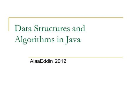 Data Structures and Algorithms in Java AlaaEddin 2012.