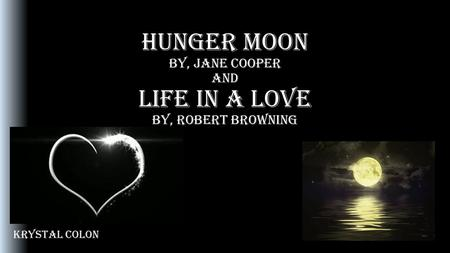 Hunger moon by, Jane Cooper and Life in a love by, Robert browning