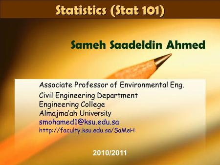 Stat 101Dr SaMeH1 Statistics (Stat 101) Associate Professor of Environmental Eng. Civil Engineering Department Engineering College Almajma'ah University.