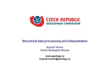 Structural data processing and interpretation Krystof Verner Czech Geological Survey