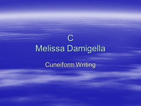 C Melissa Damigella Cuneiform Writing Cuneiform Writing Cuneiform writing is based on pictographs. Used for information for crops and taxes. After thousands.