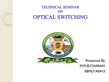 TECHNICAL SEMINAR ON OPTICAL SWITCHING Presented By M.M.B.CHARAN 08MU1A0415.