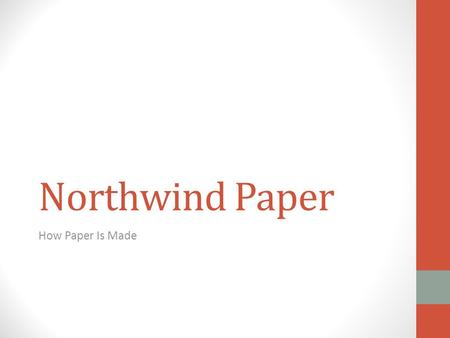 Northwind Paper How Paper Is Made. A Centuries-Old Industry Paper-making began in China more than 2,000 years ago Ancient Romans, Greeks, and Egyptians.