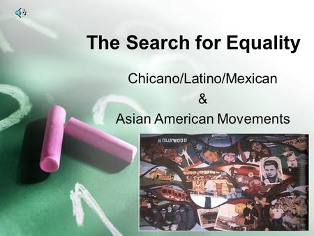 The Search for Equality Chicano/Latino/Mexican & Asian American Movements.