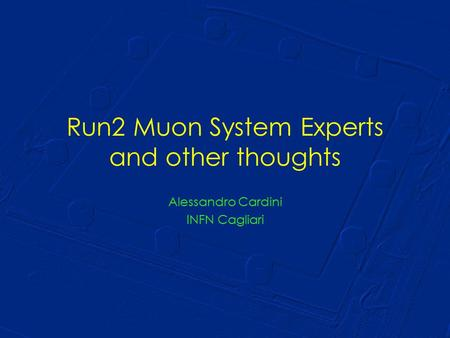 Run2 Muon System Experts and other thoughts Alessandro Cardini INFN Cagliari.