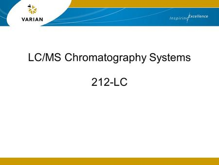 LC/MS Chromatography Systems 212-LC. 2 The Complete Solution Varian LC components, pumps, autosamplers and the New MS Workstation SW (V6.6) can be used.