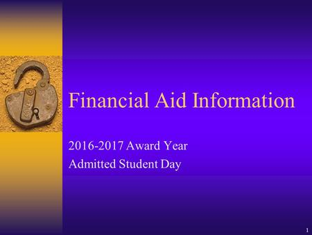 Financial Aid Information 2016-2017 Award Year Admitted Student Day 1.