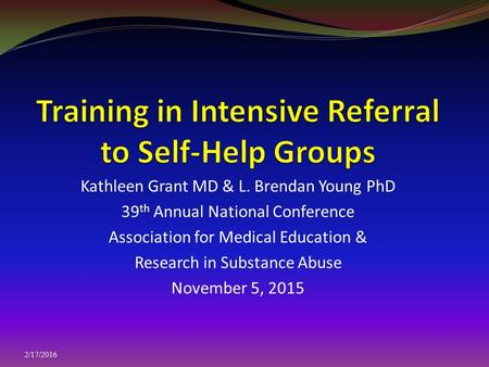 Kathleen Grant MD & L. Brendan Young PhD 39 th Annual National Conference Association for Medical Education & Research in Substance Abuse November 5, 2015.
