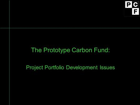 The Prototype Carbon Fund: Project Portfolio Development Issues.