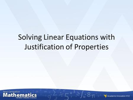 Solving Linear Equations with Justification of Properties.