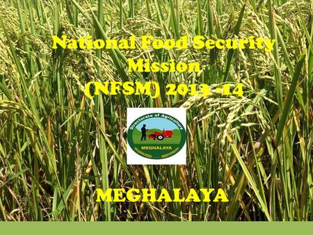 National Food Security Mission (NFSM) 2013 -14 MEGHALAYA.