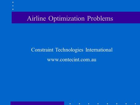 Airline Optimization Problems Constraint Technologies International www.contecint.com.au.