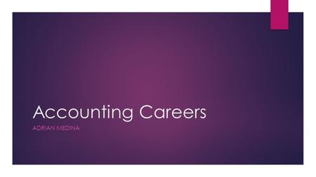 Accounting Careers ADRIAN MEDINA. Bill Collector  People should go for this job because it has an average salary and you may help a debtor pay off their.