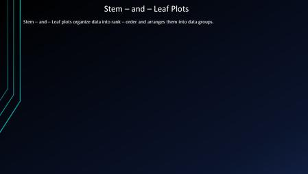 Stem – and – Leaf Plots Stem – and – Leaf plots organize data into rank – order and arranges them into data groups.