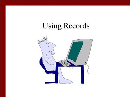 Using Records. Declaration Statement Type StudentEntry = Record Name : String[20]; ID : String[9]; Grade : Integer; End; Var Student :StudentEntry;