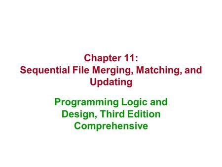 Chapter 11: Sequential File Merging, Matching, and Updating Programming Logic and Design, Third Edition Comprehensive.