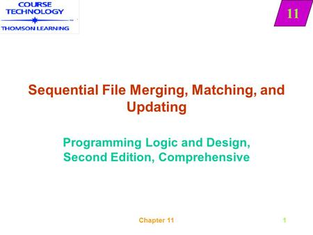 11 Chapter 111 Sequential File Merging, Matching, and Updating Programming Logic and Design, Second Edition, Comprehensive 11.