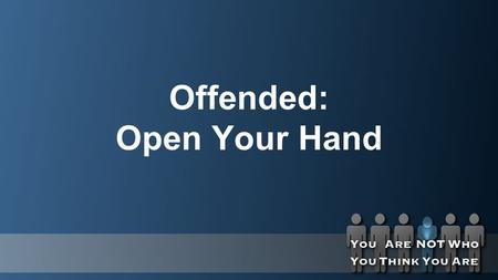 "Offended: Open Your Hand. Matthew 18:15 (NIV) ""If your brother or sister sins, go and point out their fault, just between the two of you. If they listen."