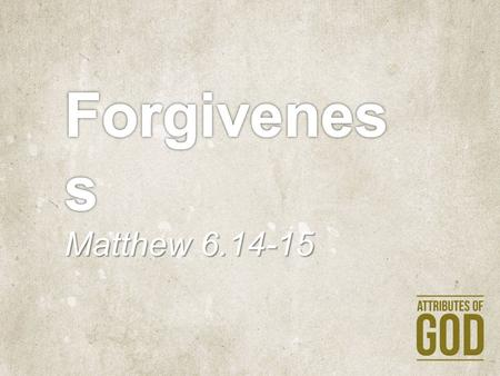 Matthew 6.14-15 For if you forgive others their trespasses, your heavenly Father will also forgive you, but if you do not forgive others their trespasses,