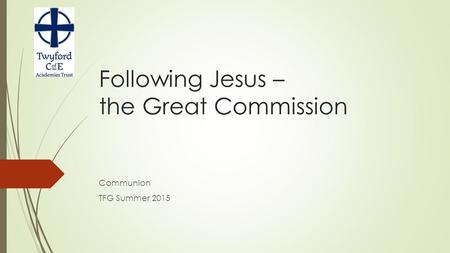 Following Jesus – the Great Commission Communion TFG Summer 2015.