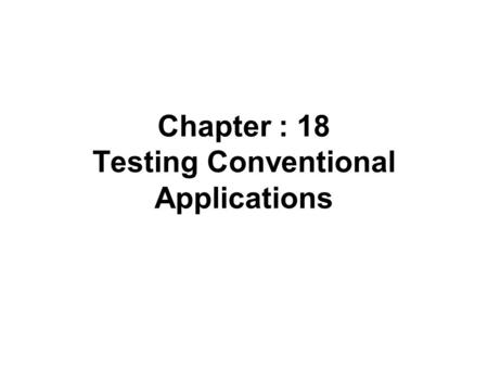 Chapter : 18 Testing Conventional Applications. Software Testing Fundamentals Testability Software testability is simply how easily a computer program.