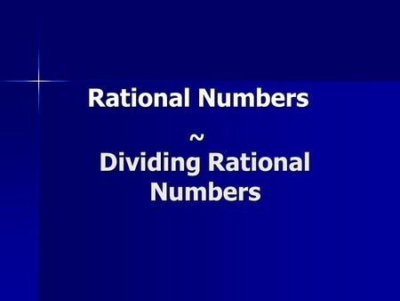 Dividing Rational Numbers Rational Numbers ~. Dividing Rational Numbers RULES: RULES: 1. When multiplying or dividing integers with the same signs, the.
