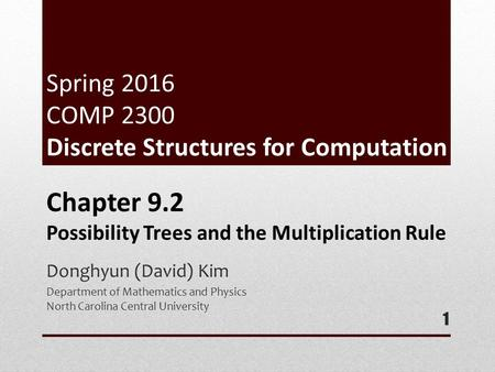 Spring 2016 COMP 2300 Discrete Structures for Computation Donghyun (David) Kim Department of Mathematics and Physics North Carolina Central University.