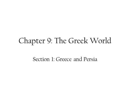 Chapter 9: The Greek World Section 1: Greece and Persia.