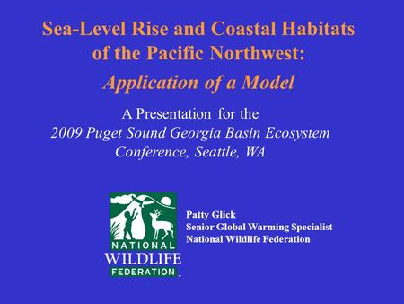This is slide one Sea-Level Rise and Coastal Habitats of the Pacific Northwest: Application of a Model A Presentation for the 2009 Puget Sound Georgia.