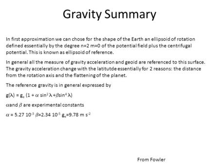 Gravity Summary In first approximation we can chose for the shape of the Earth an ellipsoid of rotation defined essentially by the degree n=2 m=0 of the.