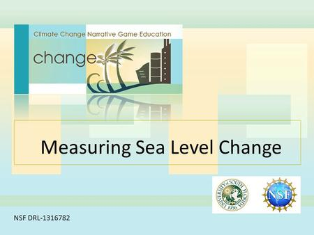 Measuring Sea Level Change NSF DRL-1316782. What is sea level? Or should we say what is mean sea level?