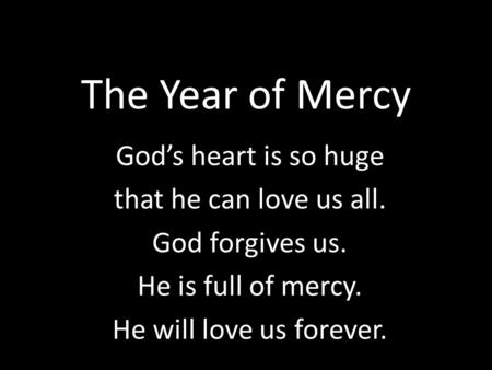The Year of Mercy God's heart is so huge that he can love us all.