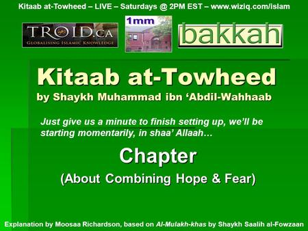 Kitaab at-Towheed by Shaykh Muhammad ibn 'Abdil-Wahhaab Chapter (About Combining Hope & Fear) Kitaab at-Towheed – LIVE – 2PM EST –