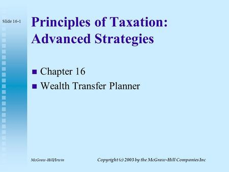 McGraw-Hill/Irwin Copyright (c) 2003 by the McGraw-Hill Companies Inc Principles of Taxation: Advanced Strategies Chapter 16 Wealth Transfer Planner Slide.