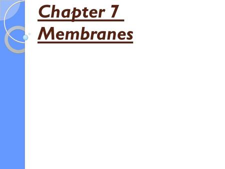 Chapter 7 Membranes. Functions of membranes 1. Boundaries and serve as permeability barriers. 2. Sites of specific proteins and therefore of specific.