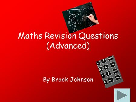 Maths Revision Questions (Advanced) By Brook Johnson.