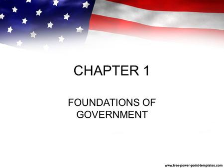CHAPTER 1 FOUNDATIONS OF GOVERNMENT. LESSON 1: Purposes and Origins of Government Essential Question: What are the purposes of government? Content Vocabulary: