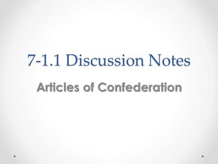 7-1.1 Discussion Notes Articles of Confederation.