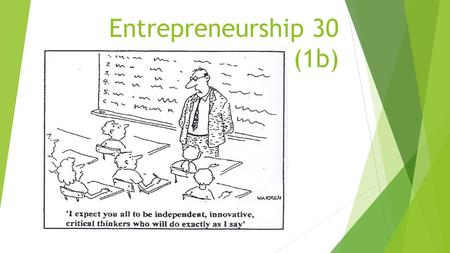 Entrepreneurship 30 (1b). Objectives:  Enterprising People  Identify and describe common characteristics of entrepreneurs  Identify and describe common.
