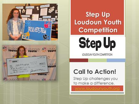Call to Action! Step Up challenges you to make a difference. Step Up Loudoun Youth Competition www.loudounyouth.org.