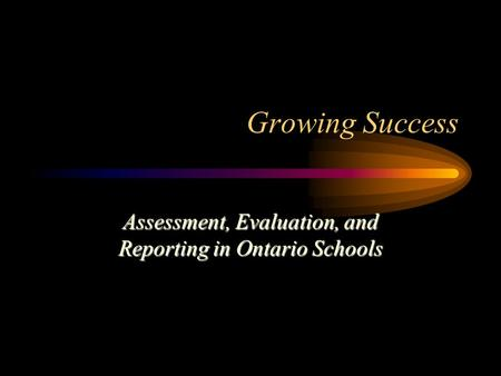 Growing Success Assessment, Evaluation, and Reporting in Ontario Schools.